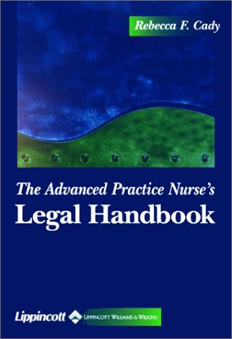 The Advanced Practice Nurse's Legal Handbook: Rebecca F Cady
