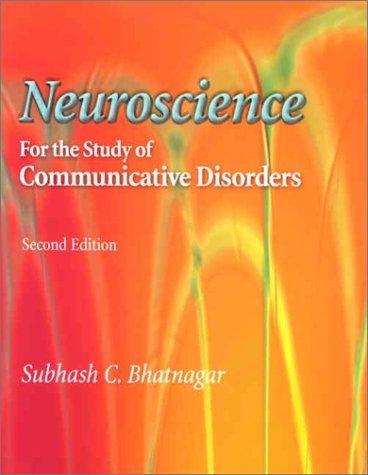 Neuroscience for the Study of Communicative Disorders: Subhash C Bhatnagar