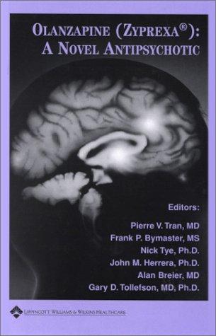 Olanzapine (Zyprexa): A Novel Antipsychotic: Pierre V. Tran; Frank P. Bymaster; Nick Tye