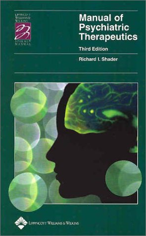 Manual of Psychiatric Therapeutics: Richard I Shader, Richard I. Shader