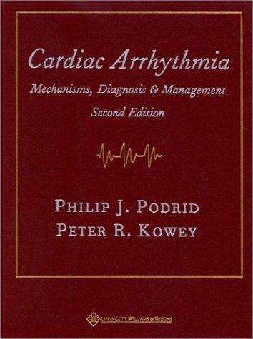Cardiac Arrhythmia: Mechanisms, Diagnosis, and Management: Philip J. Podrid MD