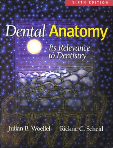 Dental Anatomy: Its Relevance to Dentistry. 6th edition.: Scheid, Rickne C.;Woelfel, Julian B.