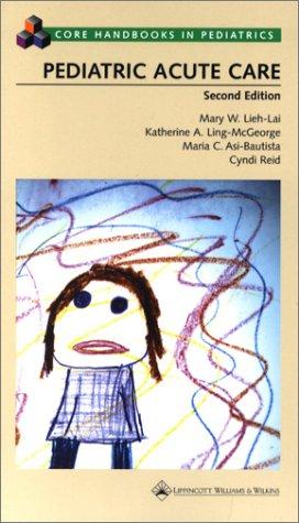 Pediatric Acute Care (Core Handbook Series in Pediatrics): Mary W. Lieh-Lai (Editor), Katherine A. ...