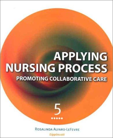 Applying Nursing Process: Promoting Collaborative Care: Alfaro-LeFevre MSN RN