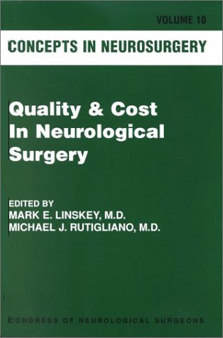 Concepts in Neurosurgery: Quality & Cost In Neurological Surgery: Linskey, Mark E., Rutigliano,...