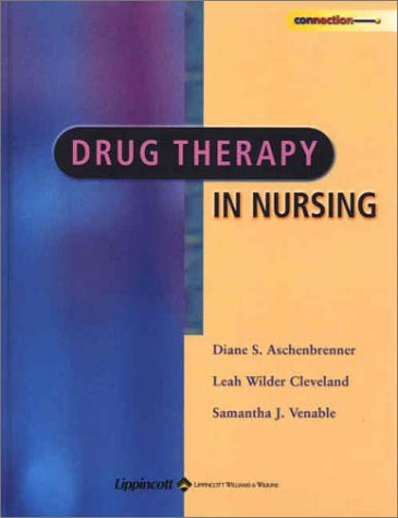 Drug Therapy in Nursing: Diane S Aschenbrenner; Leah Wilder Cleveland; Samantha J Venable; Mellion;...