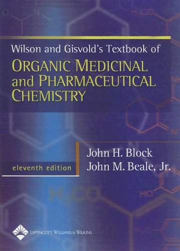 Wilson and Gisvold's Textbook of Organic Medicinal: Block, John