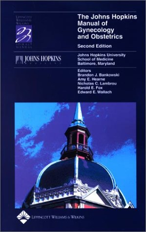 9780781735957: The Johns Hopkins Manual of Gynecology and Obstetrics (Lippincott Manual Series (Formerly known as the Spiral Manual Series))
