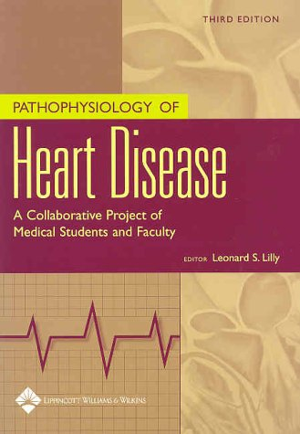 9780781740272: Pathophysiology of Heart Disease: A Collaborative Project of Medical Students and Faculty (PATHOPHYSIOLOGY OF HEART DISEASE (LILLY))