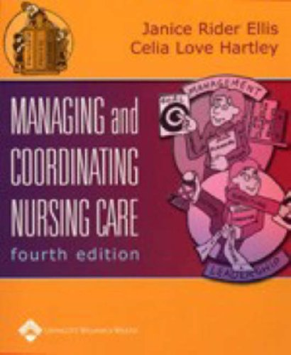 Managing and Coordinating Nursing Care: Ellis, J R,
