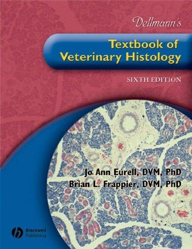 Dellmann's Textbook of Veterinary Histology (6th Edition): Jo Ann Eurell; Brian L. Frappier