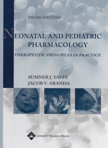 9780781741859: Neonatal and Pediatric Pharmacology: Therapeutic Principles in Practice