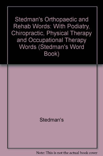 Stedman's Orthopaedic & Rehab Words: With Podiatry, Chiropractic, Physical Therapy & Occupational Therapy Words (Stedman's Wordbooks) (078174301X) by Thomas Stedman