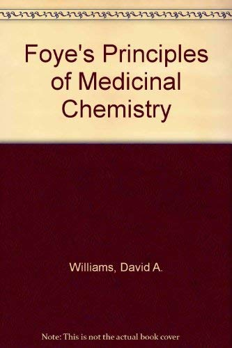 Foye's Principles of Medicinal Chemistry (comes with Medicinal Chemistry Case Study CD-ROM) (0781744431) by David A. Williams PhD; William O. Foye PhD; Thomas L. Lemke PhD