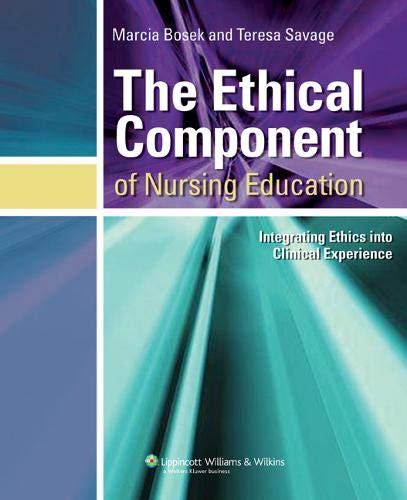 9780781748773: The Ethical Component of Nursing Education: Integrating Ethics into Clinical Experiences