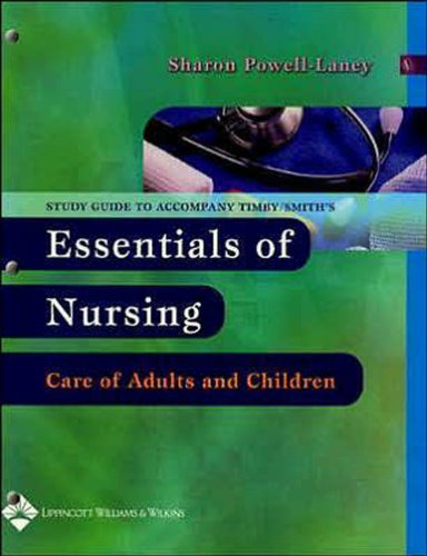 Study Guide to Accompany Timby/Smith's Essentials of Nursing Care of Adults and Children ...