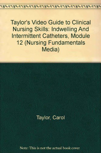 Taylor's Video Guide to Clinical Nursing Skills: Indwelling And Intermittent Catheters, Module 12 (0781757207) by Carol Taylor; Carol Lillis; Priscilla LeMone; Pam Lynn