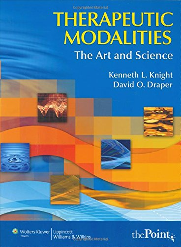 Therapeutic Modalities: The Art and Science With: Kenneth L. Knight