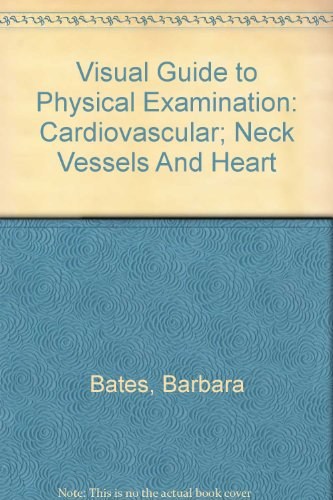 9780781758406: Visual Guide to Physical Examination: Cardiovascular; Neck Vessels And Heart (Bates' Visual Guide to Physical Examination(vhs))