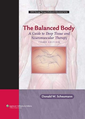 9780781763080: The Balanced Body: A Guide to Deep Tissue and Neuromuscular Therapy with CDROM (LWW Massage Therapy and Bodywork Educational Series) (3rd edition)