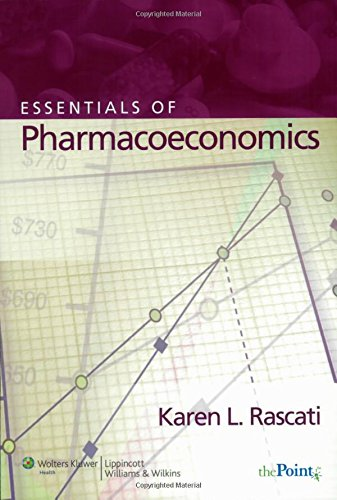 Essentials of Pharmacoeconomics: Rascati PharmD PhD,