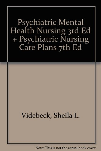 Psychiatric Mental Health Nursing 3rd Ed + Psychiatric Nursing Care Plans 7th Ed (0781766796) by Videbeck, Sheila L.