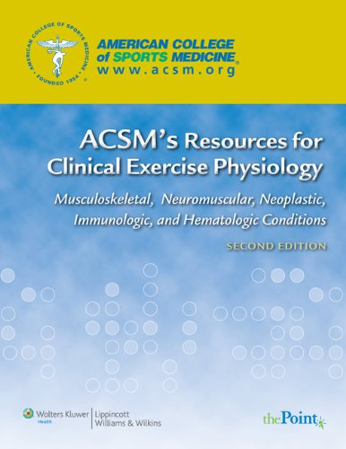 9780781768702: ACSM's Resources for Clinical Exercise Physiology: Musculoskeletal, Neuromuscular, Neoplastic, Immunologic and Hematologic Conditions (ACSMs Resources for the Clinical Exercise Physiology)