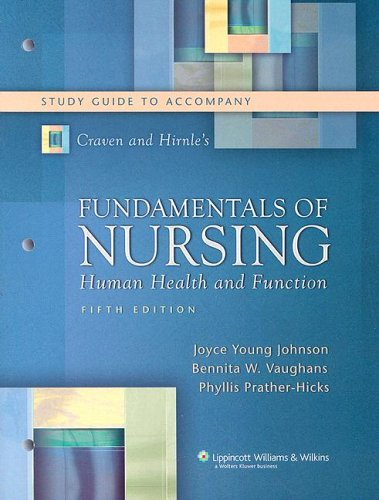 Study Guide to Accompany Craven and Hirnle's Fundamentals of Nursing: Human Health and Function, Fifth Edition (Nursing Fundamentals) (0781774764) by Ruth F. Craven EdD RN; Constance J. Hirnle MN RN; Joyce Young Johnson; Bennita Vaughans; Phyllis Prather-Hicks