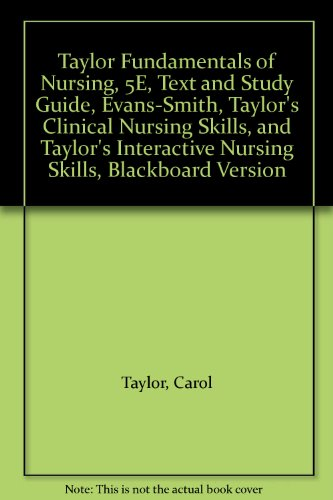 Taylor Fundamentals of Nursing, 5E, Text and Study Guide, Evans-Smith, Taylor's Clinical Nursing Skills, and Taylor's Interactive Nursing Skills, Blackboard Version (0781775140) by Carol Taylor; Carol Lillis; Priscilla LeMone; Marilee LeBon; Pamela Evans-Smith