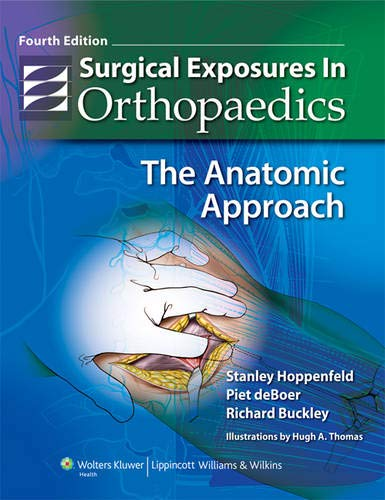 Surgical Exposures in Orthopaedics: The Anatomic Approach (Hoppenfeld, Surgical Exposures in ...