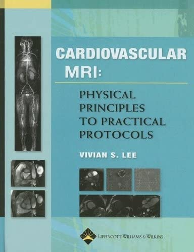 9780781779968: Cardiovascular MR Imaging: Physical Principles to Practical Protocols