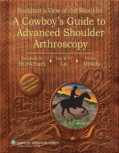 9780781780001: Burkhart's View of the Shoulder: A Cowboy's Guide to Advanced Shoulder Arthroscopy