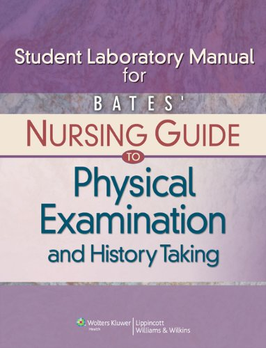 9780781780636: Bates' Nursing Guide to Physical Examination and History Taking Student Laboratory Manual