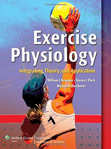 Exercise Physiology: Integrating Theory and Application: William Kraemer, Steven