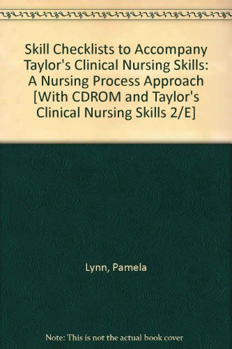Skill Checklists to Accompany Taylor's Clinical Nursing Skills: A Nursing Process Approach [With CDROM and Taylor's Clinical Nursing Skills 2/E] (0781783860) by Lynn, Pamela; LeBon, Marilee