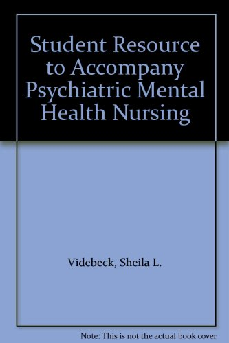 Student Resource to Accompany Psychiatric Mental Health Nursing (0781784220) by Sheila L. Videbeck