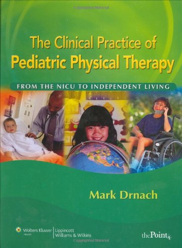 9780781790635: The Clinical Practice of Pediatric Physical Therapy: From the NICU to Independent Living (Point (Lippincott Williams & Wilkins))