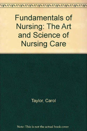 Fundamentals of Nursing: The Art and Science of Nursing Care (0781791804) by Carol Taylor; Carol Lillis; Priscilla LeMone; Pamela Lynn