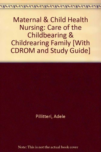 Maternal & Child Health Nursing: Care of the Childbearing & Childrearing Family [With CDROM...