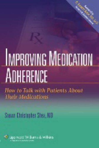 Improving Medication Adherence: How to Talk with Patients About Their Medications: Shea MD, Shawn ...