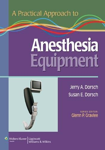 A Practical Approach to Anesthesia Equipment: Dorsch MD, Jerry