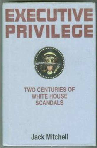 Executive Privilege: Two Centuries of White House Scandals