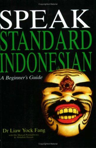 Speak Standard Indonesian: A Beginner's Guide: Liaw Yock Fang