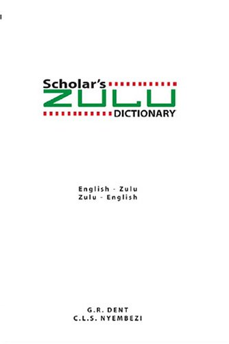 Scholar's Zulu Dictionary: English-Zulu/Zulu-English: Dent, G.R.;Nyembezi, C.L.S.