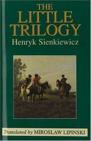 The Little Trilogy: The Old Servant, Hania,: Sienkiewicz, Henryk; Lipinski,