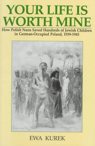9780781804097: Your Life Is Worth Mine: How Polish Nuns Saved Hundreds of Jewish Children in German-Occupied Poland, 1939-1945