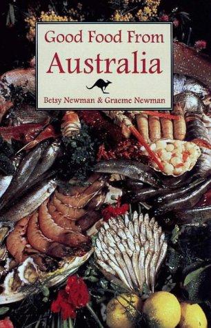 Good Food from Australia: A Hippocrene Original Cookbook: Newman, Graeme; Newman, Betsy