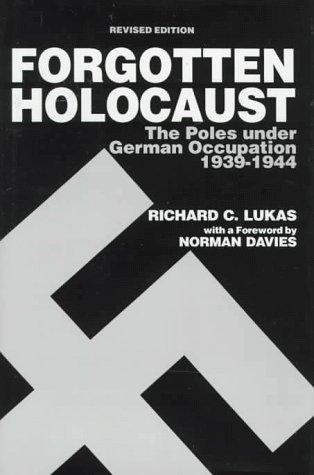 Forgotten Holocaust: The Poles Under German Occupation 1939-1944.: Lukas, Richard C.