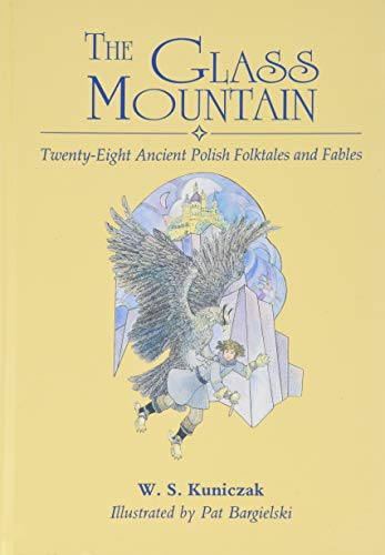 The Glass Mountain: Twenty-Eight Ancient Polish Folktales and Fables: W. S. Kuniczak and Pat ...