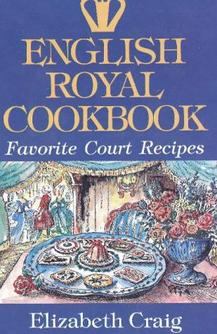 English Royal Cookbook: Favorite Court Recipes (Hippocrene International Cookbook Series) (078180583X) by Elizabeth Craig
